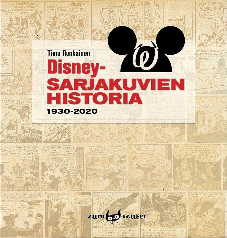 Timo Ronkainen: Disney-sarjakuvien historia 1930-2020 (Zum Teufel 2021)